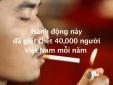40 nghìn người Việt nam chết 'tức tưởi' mỗi năm vì thuốc lá
