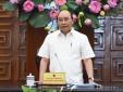 Thủ tướng Nguyễn Xuân Phúc: 'Phải loại bỏ cán bộ vô trách nhiệm'