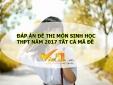 Đáp án môn Sinh mã đề 219 THPT quốc gia 2017 chính xác nhất