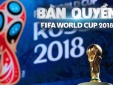 World Cup 2018: Nếu tiếp tục vi phạm, rất khó duy trì bản quyền phát sóng