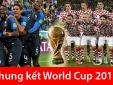 Truyền hình trực tiếp World Cup 2018 trận chung kết giữa Pháp và Croatia hãy chọn kênh có bản quyền