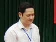 Vụ sửa điểm thi chấn động ở Hà Giang: Ông Vũ Trọng Lương có thể phải lĩnh án 15 năm tù