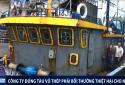 Tàu vỏ thép 'đắp chiếu' ở Bình Định: Công ty đóng tàu đánh tráo thép Trung Quốc