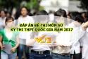Đáp án môn Lịch sử kỳ thi THPT Quốc gia 2017 chính xác nhất
