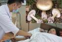 Cách xử lý khi bị ngộ độc nấm nhanh nhất cứu cả mạng người