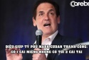 Tỷ phú Mark Cuban tiết lộ điều giúp ông thành công: Có 1 cái miệng nhưng có tới 2 cái tai
