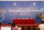 Hội thảo trí tuệ nhân tạo 2018: Làm sao định vị Việt Nam trên bản đồ AI thế giới