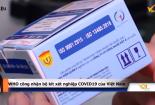 Bộ kit xét nghiệm COVID-19 của Việt Nam đáp ứng các tiêu chuẩn chất lượng của WHO