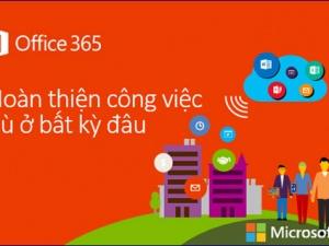 Microsoft Office 365: Công cụ hỗ trợ tối đa năng suất doanh nghiệp