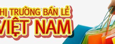 Thị trường bán lẻ Việt Nam: Tiềm năng lớn nhưng dễ bị thâu tóm, vì sao?