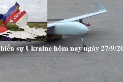 Chiến sự Ukraine mới nhất hôm nay ngày 27/9: Nga tố Ukraine bắn rơi MH17