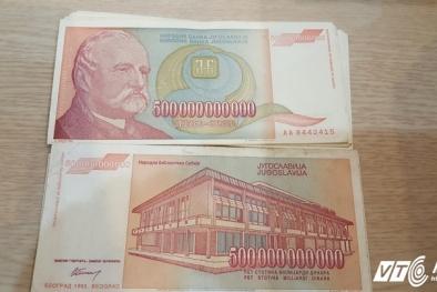 Việt Nam 'săn' tờ dinar 500 tỷ của Nam Tư (cũ) đến 'cháy hàng'
