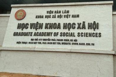 Tin tức mới nhất về sai phạm trong đào tạo tiến sĩ, thạc sĩ ở Học viện Khoa học xã hội