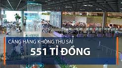 Cảng hàng không đã thu sai 551 tỉ đồng