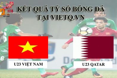 Kết quả tỷ số trận đấu giữa U23 Việt Nam vs U23 Qatar