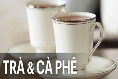 Uống trà, cà phê theo cách này sẽ đưa bệnh ung thư đến gần bạn hơn