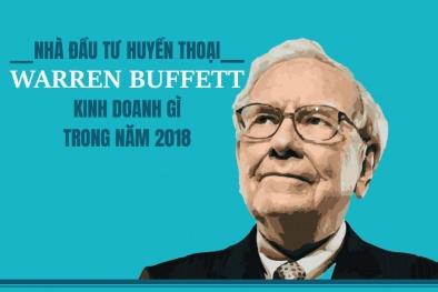 Nhà đầu tư huyền thoại Warren Buffett đầu tư gì trong năm 2018