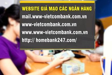 Vụ website giả mạo các ngân hàng: Cảnh báo là chưa đủ, ngân hàng phải vào cuộc