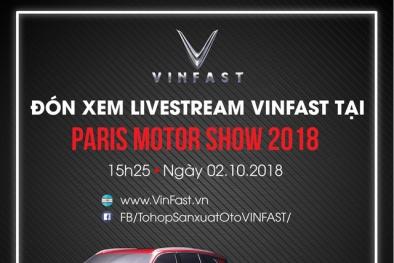 Đếm ngược lễ ra mắt xe hơi thương hiệu Việt tại Paris Motor Show 2018