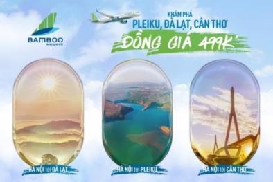 Bamboo Airways khai trương 3 đường bay mới, giá vé ưu đãi từ 499.000 đồng