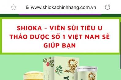 Sản phẩm SHIOKA: Quảng cáo 'nổ' điều trị khỏi bệnh u xơ, dấu hiệu lừa dối người dùng?